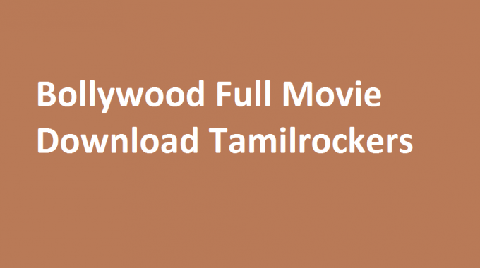 List Of  Leaked Latest Bollywood Movie For Free, Made Available For Free By Tamilrockers