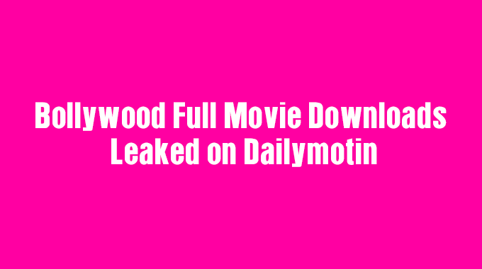 Bollywood-Full-Movie-Download-Leaked-on-Dailymotion